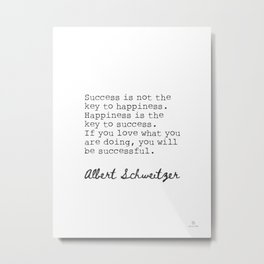 Albert Schweitzer quote about Happiness and success.  Metal Print