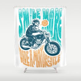 Smile More, Ride a Motorcycle Shower Curtain