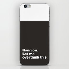 Hang on. Let me overthink this. iPhone Skin