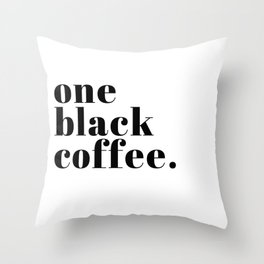 one black coffee. Throw Pillow