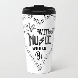 Life Without Music Would Bb flat Travel Mug