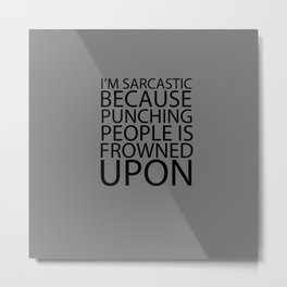 I'm Sarcastic Because Punching People Is Frowned Upon Metal Print