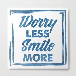 """Worry Less, Smile More"" Metal Print"
