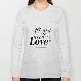 Gift for lawyer All you need is love and a good attorney PRINTABLE art Funny wall art Funny print Long Sleeve T-shirt