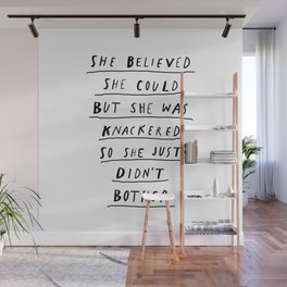 She Believed She Could But She Was knackered So She Just Didn't Bother black and white poster Wall Mural