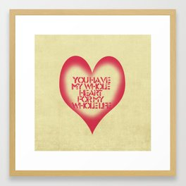 You have My whole Heart  Framed Art Print
