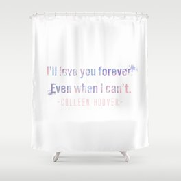 I'll love you forever Shower Curtain