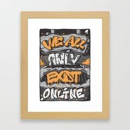 We All Only Exist Online Framed Art Print