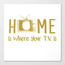 Home Is Where Your TV Is Canvas Print