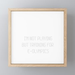 i'm not playing but training for e-olympics Framed Mini Art Print