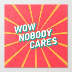 WOW, Nobody Cares Canvas Print