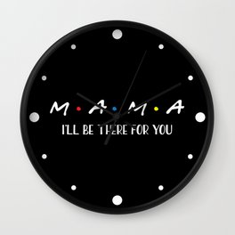 Mama, I'll Be There For You, Quote Wall Clock