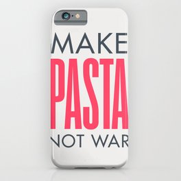 Make pasta not war, food quote, anti war sayings peace quote, funny sentence, kitchen wall art iPhone Case