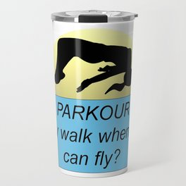 Parkour Why Walk When You Can Fly Travel Mug