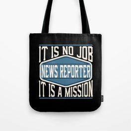 News Reporter  - It Is No Job, It Is A Mission Tote Bag
