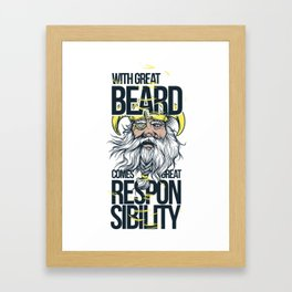 With Great Beard Comes Great Responsibly Framed Art Print