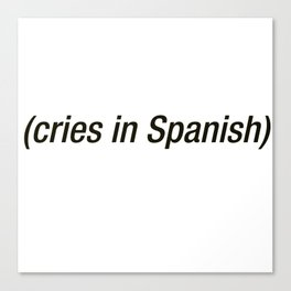 Cries In Spanish Canvas Print