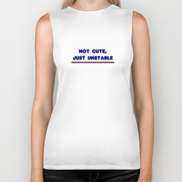 Not Cute Just Unstable Biker Tank