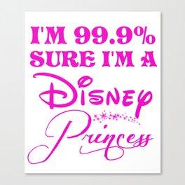 99.9% Sure I'm a princess Canvas Print