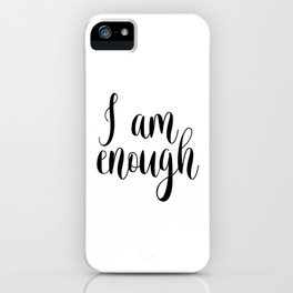 Inspirational Quote, I Am Enough, Home Decor, Typography Print, Printable Poster iPhone Case