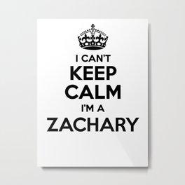 I cant keep calm I am a ZACHARY Metal Print