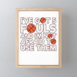 Funny Ive Got 5 Fouls And Im Not Afraid To Them Basketball Framed Mini Art Print