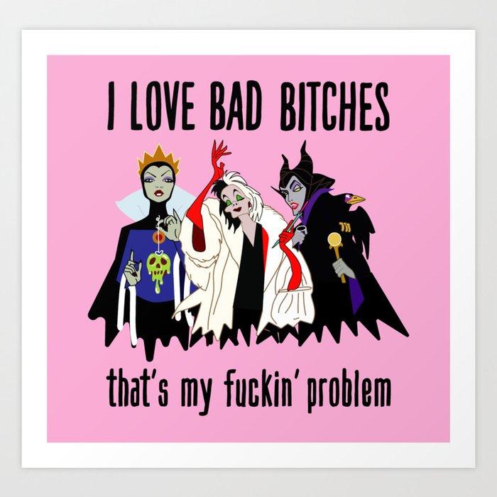 I Love Bad Bitches Art Print