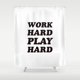 Work Hard Play Hard Shower Curtain