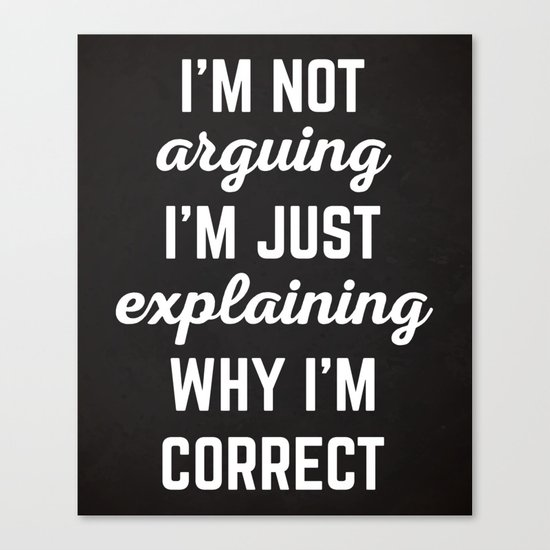 Explaining Why I'm Correct Funny Quote Canvas Print