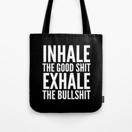 Inhale The Good Shit Exhale The Bullshit (Black & White) Tote Bag