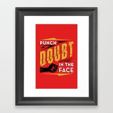 Punch Doubt in the Face! Framed Art Print