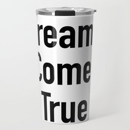 Dreams Come True Quote Travel Mug