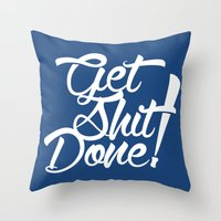 get shit done Throw Pillows featuring Get Shit Done! by Ariel Menta