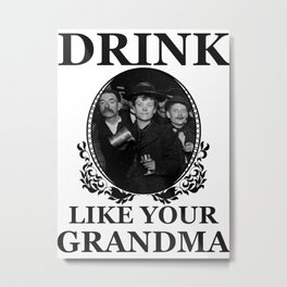 Drink Like Your Grandma Metal Print