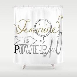 Feminine is powerful Shower Curtain