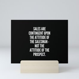 Sales are contingent upon the attitude of the salesman not the attitude of the prospect Mini Art Print