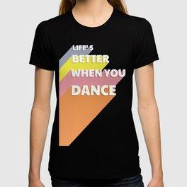 LIFE'S BETTER WHEN YOU DANCE T-shirt