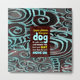 Learn a Lesson From Your Dog Metal Print