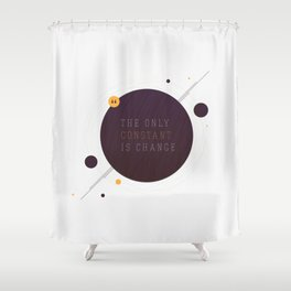 Only Constant is Change Shower Curtain