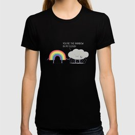 You're the rainbow in my cloud! T-shirt