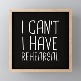 I Can't I Have Rehearsal Framed Mini Art Print
