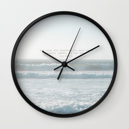 The cure for anything is salt water -  tears, sweat, or the sea. isak dinesen Wall Clock