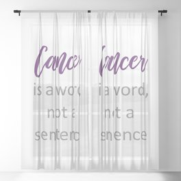 Cancer is a word, not a sentence- Cancer survivor quotes Sheer Curtain