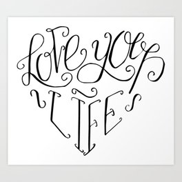 Inspirational quotes - Love your life Art Print