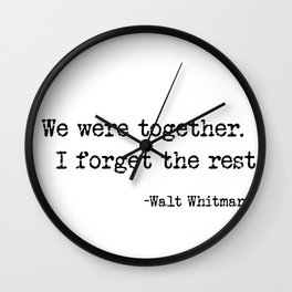 We were together. I forget the rest. Walt Whitman Quote. Wall Clock