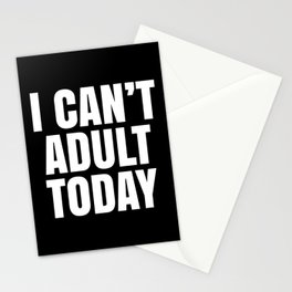 I Can't Adult Today (Black & White) Stationery Cards