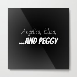 Angelica, Eliza ...and Peggy Metal Print
