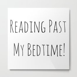 Reading past my bedtime! Metal Print