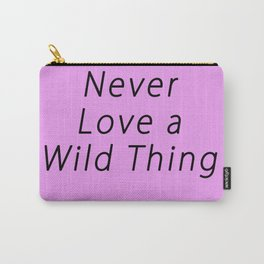 Never Love a Wild Thing Carry-All Pouch