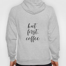Printable Art,But First Coffee,Bar Decor,Office Decor,Kitchen Decor,Inspirational Quote,Wall Art Hoody
